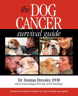 Image for The Dog Cancer Survival Guide: Full Spectrum Treatments to Optimize Your Dog's Life Quality and Longevity