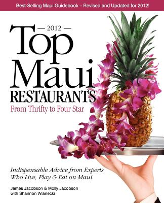Image for Top Maui Restaurants 2012: From Thrifty to Four Star: Independent Advice from Experts Who Live, Play & Eat on Maui