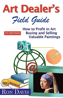 Image for Art Dealer's Field Guide: How to Profit in Art, Buying and Selling Valuable Paintings