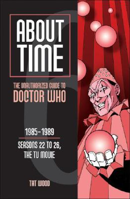 Image for About Time 6: The Unauthorized Guide to Doctor Who (Seasons 22 to 26, the TV Movie)