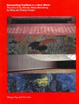 Image for Reinventing Tradition in a New World: The Arts of Gu Wenda, Wang Mansheng, Xu Bing, and Zhang Hongtu
