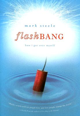 Flashbang: How I Got Over Myself, Steele, Mark