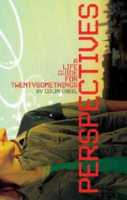 Perspectives: A Spiritual Life Guide For Twentysomethings, Colin Creel