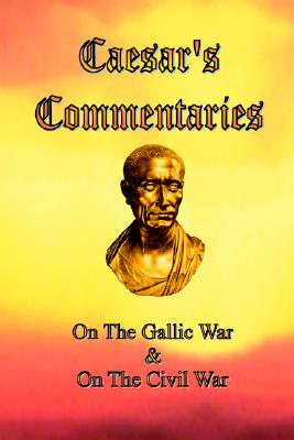 Image for Caesar's Commentaries: On The Gallic War and On The Civil War