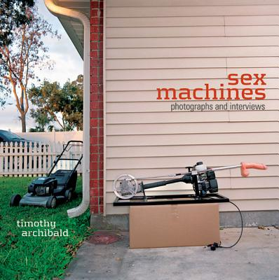 Sex Machines: Photographs and Interviews, Archibald, Timothy