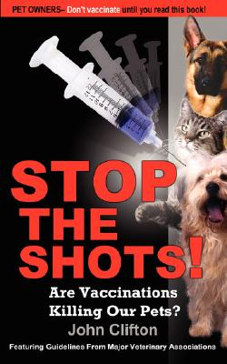 Image for Stop the Shots!: Are Vaccinations Killing Our Pets?