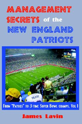 Image for Management Secrets of the New England Patriots: From Patsies to Two-Time Super Bowl Champs; Vol. 1