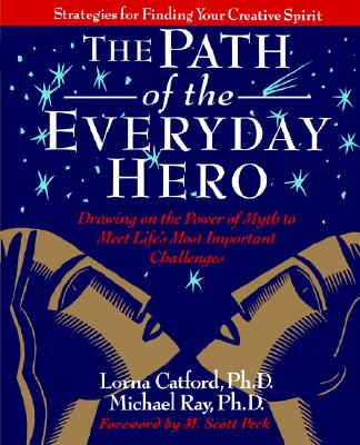 Image for The Path of the Everyday Hero: Drawing on the Power of Myth to Meet Life's Most Important Challenges