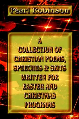 Image for A Collection of Christian Poems, Speeches & Skits Written for Easter and Christmas Programs