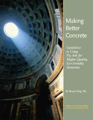 Image for Making Better Concrete: Guidelines to Using Fly Ash for Higher Quality, Eco-Friendly Structures