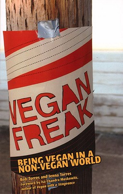 Image for Vegan Freak: Being Vegan in a Non-Vegan World