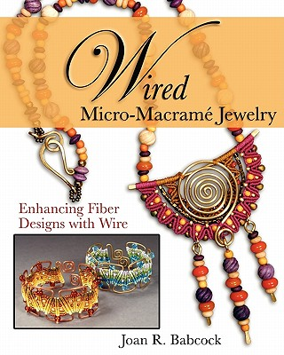 Image for Wired Micro-Macramé Jewelry: Enhancing Fiber Designs with Wire