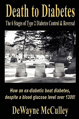 Image for Death to Diabetes: The Six Stages of Type 2 Diabetes Control & Reversal