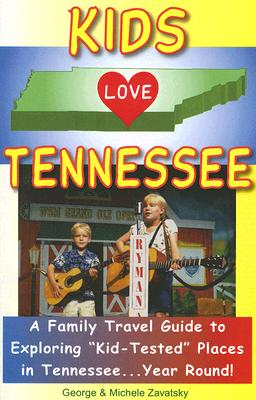 Image for Kids Love Tennessee: A Family Travel Guide to Exploring 'Kid-Tested' Places in Tennessee...Year Round!