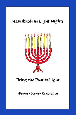 Image for Hanukkah in Eight Nights: Bring the Past to Light