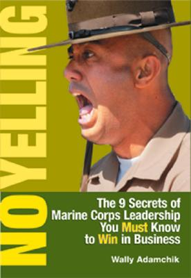 Image for No Yelling: The 9 Secrets of Marine Corps Leadership You Must Know to Win in Business