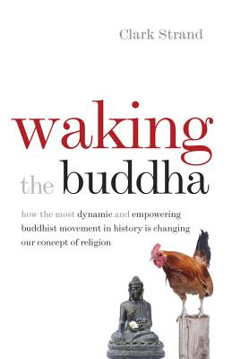 Image for Waking the Buddha: How the Most Dynamic and Empowering Buddhist Movement in History Is Changing Our Concept of Religion