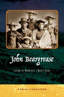 John Beargrease: Legend of Minnesota's North Shore, Lancaster, Daniel