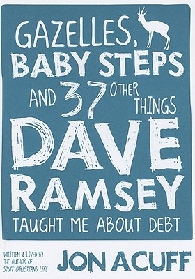 Image for Gazelles, Baby Steps & 37 Other Things: Dave Ramsey Taught Me About Debt