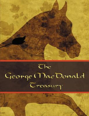Image for The George MacDonald Treasury: Princess and the Goblin, Princess and Curdie, Light Princess, Phantastes, Giant's Heart, at the Back of the North Wind, Golden Key, and Lilith