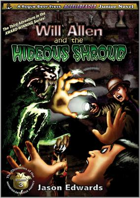 Will Allen and the Hideous Shroud: Chronicles of the Monster Detective Agency Volume 3, Edwards, Jason