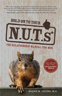 Hold on to Your NUTs: The Relationship Manual for Men, Wayne M. Levine