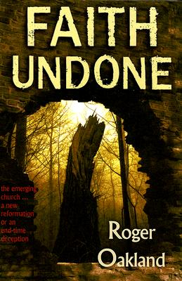 Faith Undone: The emerging church - a new reformation or an end-time deception, Roger Oakland