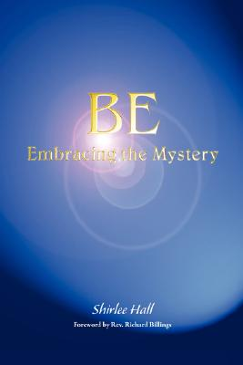 Be: Embracing the Mystery, Hall, Shirlee