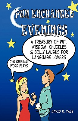 Image for Pun Enchanted Evenings: A Treasury of Wit, Wisdom, Chuckles and Belly Laughs for Language Lovers -- 746 Original Word Plays