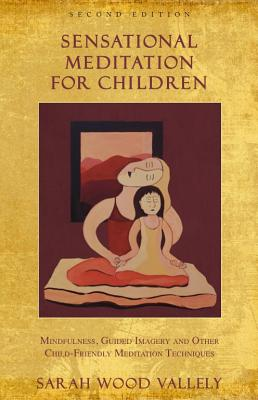 SENSATIONAL MEDITATION FOR CHILDREN: MINDFULNESS, GUIDED IMAGERY AND OTHER CHILD-FRIENDLY MEDITATION, VALLELY, SARAH WOOD