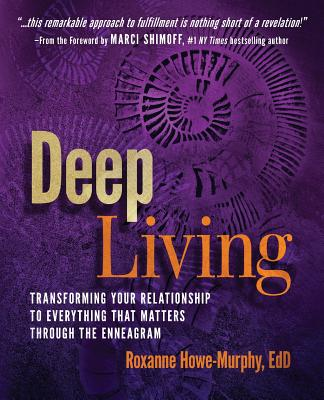 Image for Deep Living: Transforming Your Relationship to Everything That Matters Through the Enneagram