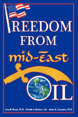 Freedom From Mid-East Oil, Jerry B Brown; Rinaldo S Brutoco; James A Cusumano