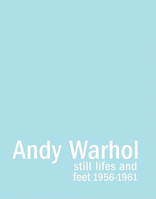 Image for ANDY WARHOL: Still Lifes and Feet 1956-1961