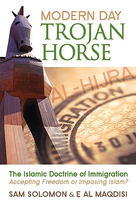 Image for Modern Day Trojan Horse: Al-Hijra, the Islamic Doctrine of Immigration, Accepting Freedom or Imposing Islam?