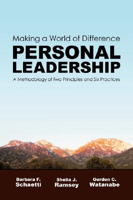 Image for Personal Leadership: Making a World of Difference: A Methodology of Two Principles and Six Practices