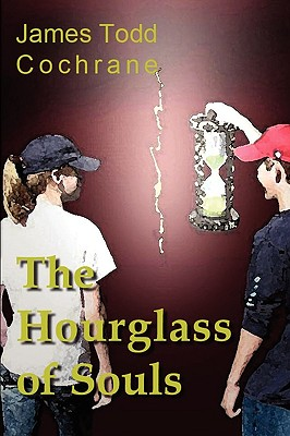 The Hourglass of Souls (Max and the Gatekeeper Book II), Cochrane, James Todd