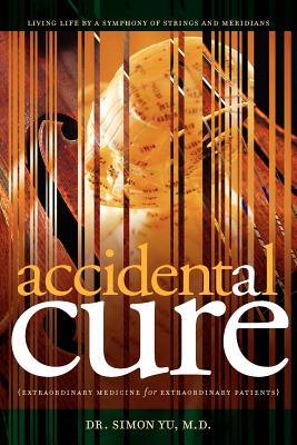 Image for Accidental Cure: Extraordinary Medicine for Extraordinary Patients