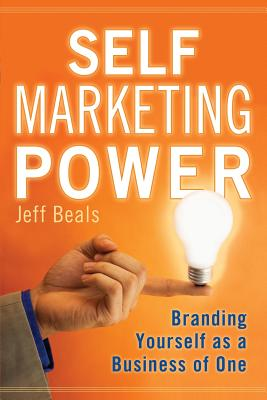 Image for Self Marketing Power: Branding Yourself As a Business of One