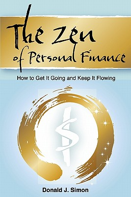 The Zen of Personal Finance: Get It Going and Keep It Flowing, Simon, Mr. Donald J