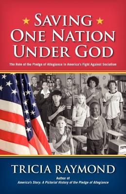 Image for Saving One Nation Under God, The Role of the Pledge of Allegiance in America's Fight Against Socialism