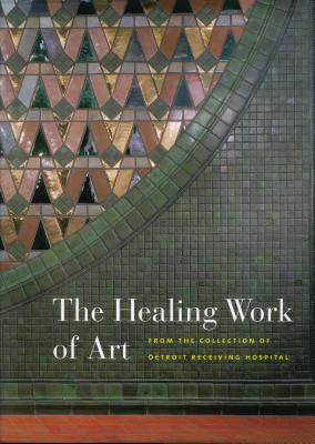 Image for The Healing Work of Art: From the Collection of Detroit Receiving Hospital