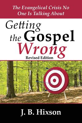 Image for Getting the Gospel Wrong: The Evangelical Crisis No One Is Talking About