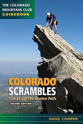Colorado Scrambles: Climbs Beyong the Beaten Path (Colorado Mountain Club Guidebook), Dave Cooper