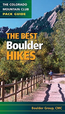 Best Boulder Hikes: The Colorado Mountain Club Pack Guide (Cmc Pack Guide), Boulder Group, Jim Groh