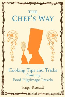 Image for The Chef's Way: Cooking Tips and Tricks from My Food Pilgrimage Travels