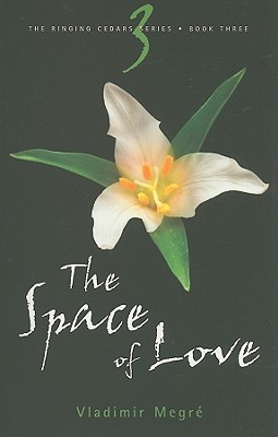 The Space of Love (The Ringing Cedars, Book 3), Vladimir Megre