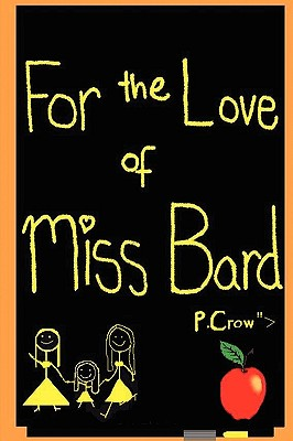 For the Love of Miss Bard, Crow, P.