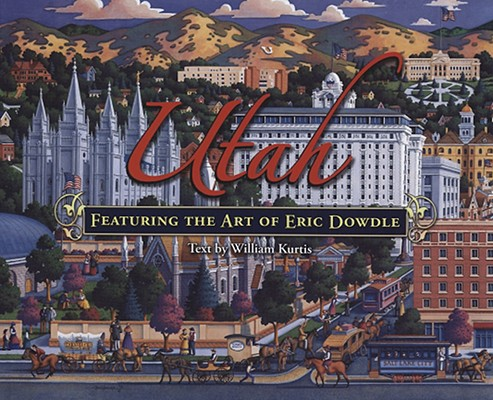 Utah: Featuring the Art of Eric Dowdle, William Kurtis