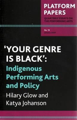 Image for Your Genre is Black : Indigenous Performing Arts and Policy (Platform Papers Quarterly Essays on the Performing Arts No. 19 January 2009