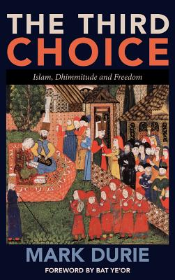 The Third Choice: Islam, Dhimmitude and Freedom, Durie, Mark